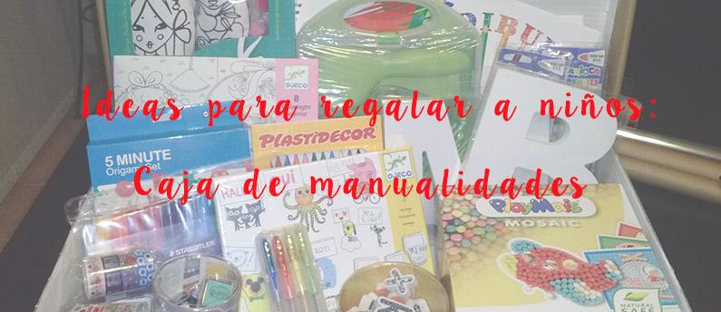 Ideas de regalo una caja de manualidades para ni os for Ideas manualidades ninos